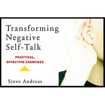 Transforming Negative Self-Talk - Practical - Effective Exercises by S