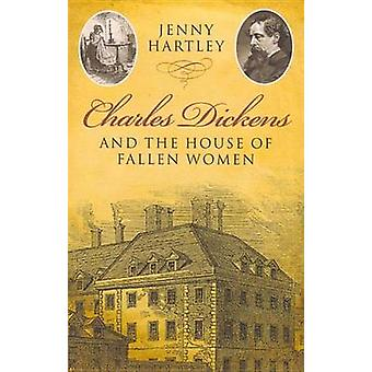 Charles Dickens and the House of Fallen Women by Jenny Hartley - 9780