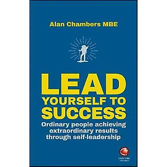 Lead Yourself to Success - Ordinary People Achieving Extraordinary Res