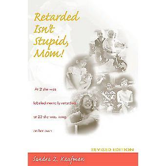 Retard n'est pas stupide - maman (2e édition révisée) par Sandra Z. Kaufma
