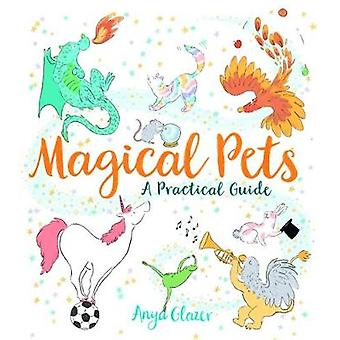 Magical Pets - A Practical Guide by Magical Pets - A Practical Guide
