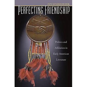 Freundschaft - Politik und Zugehörigkeit in der frühen amerikanischen perfektionieren beleuchtet