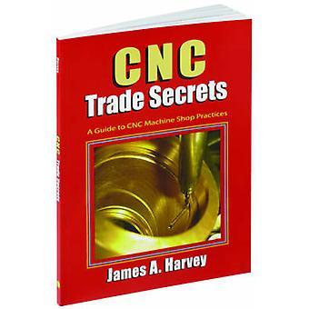 CNC Trade Secrets - A Guide to CNC Machine Shop Practices (3rd) by Jam