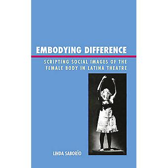 Embodying Difference - Scripting Social Images of the Female Body in L