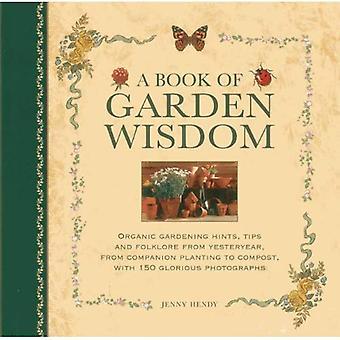 Een boek van wijsheid van de tuin: organische Tuinieren Hints, Tips en Folklore van weleer, van metgezel beplanting te...