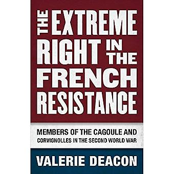 The Extreme Right in the French Resistance: Members of the Cagoule and Corvignolles in the Second World War
