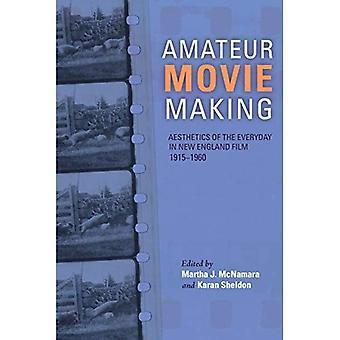 Réalisation de films amateurs: Esthétique de la vie quotidienne dans le Film de la nouvelle Angleterre, 1915a1960
