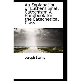 An Explanation of Luthers Small Catechism A Handbook for the Catechetical Class by Stump & Joseph