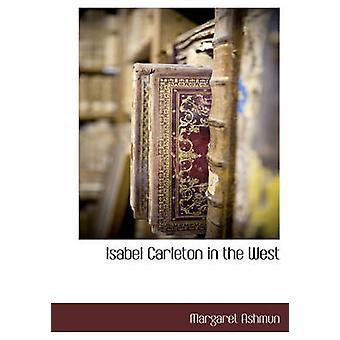 Isabel Carleton in the West by Ashmun & Margaret