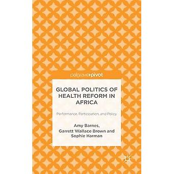 Global Politics of Health Reform in Africa Performance Participation and Policy by Barnes & Amy