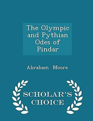 The Olympic and Pythian Odes of Pindar  Scholars Choice Edition by Moore & Abraham