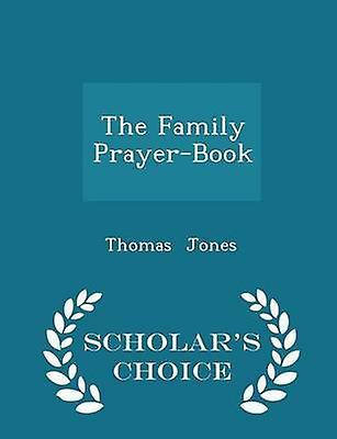 The Family PrayerBook  Scholars Choice Edition by Jones & Thomas