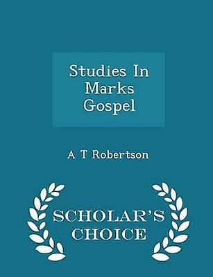 Studies In Marks Gospel  Scholars Choice Edition by Robertson & A T