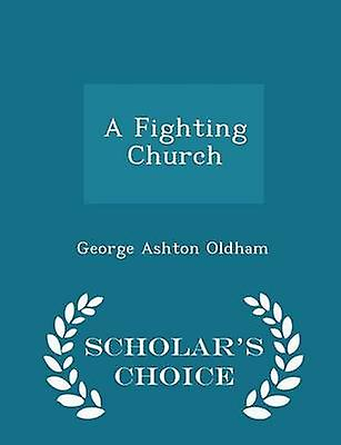 A Fighting Church  Scholars Choice Edition by Oldham & George Ashton