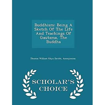 Buddhism Being A Sketch Of The Life And Teachings Of Gautama The Buddha  Scholars Choice Edition by Thomas William Rhys Davids