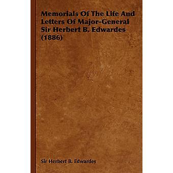 Minnesmärken av livet och bokstäverna i MajorGeneral Sir Herbert B. Edwardes 1886 av Edwardes & Herbert B.