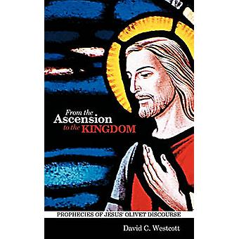 From the Ascension to the Kingdom Prophecies of Jesus Olivet Discourse by Westcott & David C.