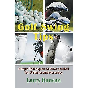 Golf Swing Tips Simple Techniques to Drive the Ball for Distance and Accuracy by Duncan & Larry