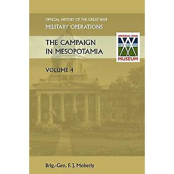 The Campaign in Mesopotamia Vol IV. Official History of the Great War Other Theatres by Anon