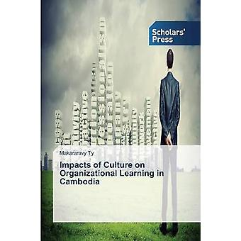 Impacts of Culture on Organizational Learning in Cambodia by Ty Makararavy