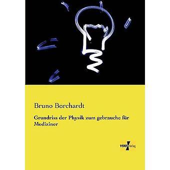 Grundriss der Physik zum gebrauche fr Mediziner de Borchardt et Bruno