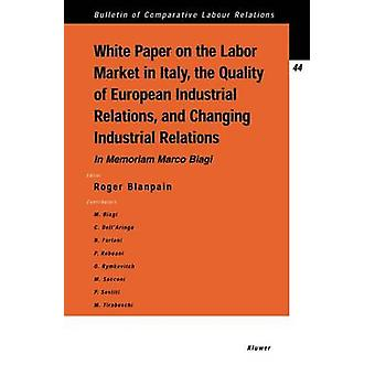 White Paper on the Labour Market in Italy The Quality of European Industrial Relations and Changing Industrial Relations by Blanpain & Roger