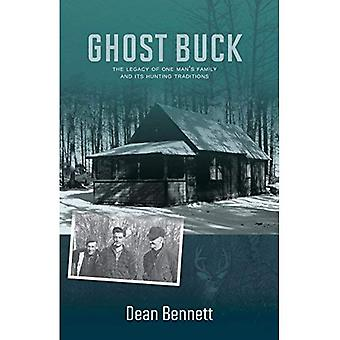 Ghost Buck: One Man S Family and Their Hunting Traditions