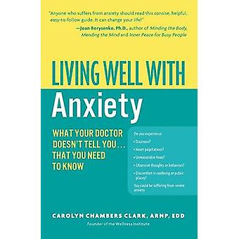 Living Well with Anxiety - What Your Doctor Doesn't Tell You... That Y