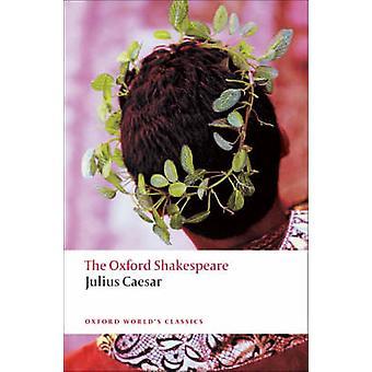 Julius Caesar - The Oxford Shakespeare by William Shakespeare - Arthur