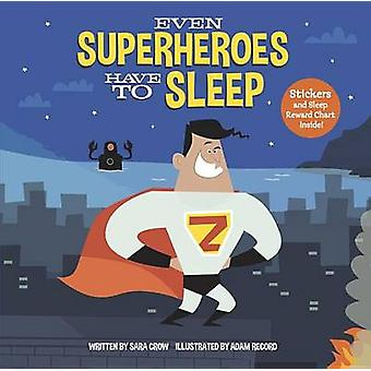 Even Superheroes Have to Sleep by Sara Crow - Adam Record - 978039955