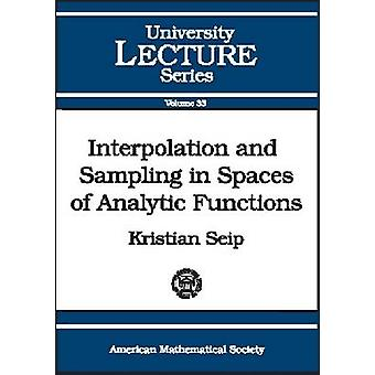 Interpolation and Sampling in Spaces of Analytic Functions - 97808218