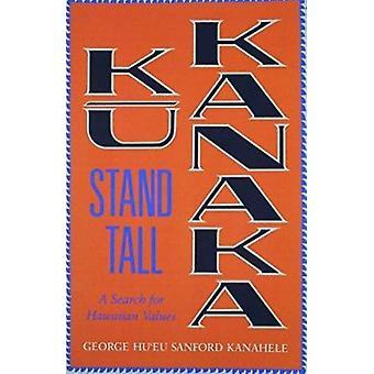 Ku Kanaka - Stand Tall - Stand Tall by George Hu'eu Kanahele - 97808248
