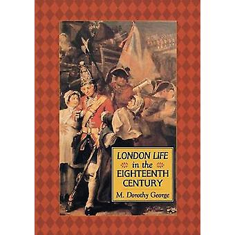 London Life in the Eighteenth Century by M.Dorothy George - 978089733