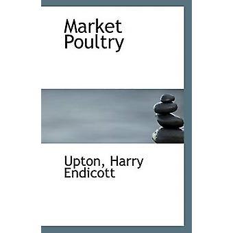 Market Poultry by Upton Harry Endicott - 9781113412294 Book