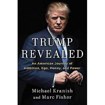 Trump Revealed - An American Journey of Ambition - Ego - Money - and P