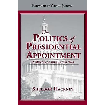 The Politics of Presidential Appointment - A Memoir of the Culture War