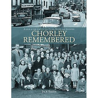 Chorley Remembered. - A Look at the Town in the 50's - 60's and 70's b