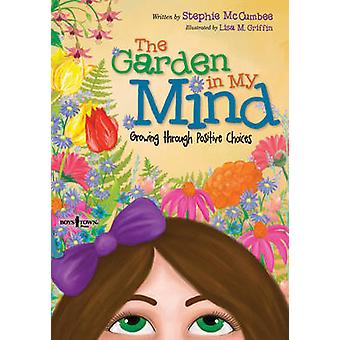 Garden In My Mind - Growing Through Positive Choices by Stephie McCumb