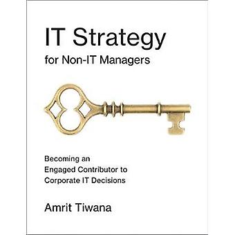 IT Strategy for NonIT Managers by Tiwana