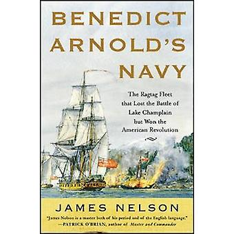 Benedict Arnolds Navy by James L Nelson