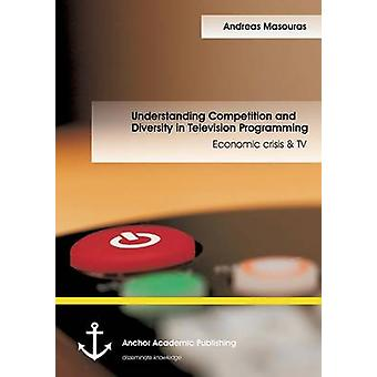 Understanding Competition and Diversity in Television Programming Economic crisis  TV by Masouras & Andreas