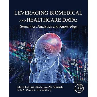 Leveraging Biomedical and Healthcare Data Semantics Analytics and Knowledge by Kobeissy & Firas