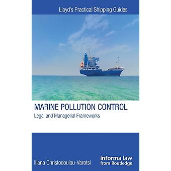 Marine Pollution Control  Legal and Managerial Frameworks by ChristodoulouVarotsi & Iliana