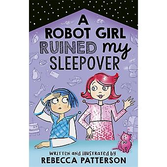 Robot Girl Ruined My Sleepover by Rebecca Patterson