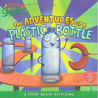 The Adventures of a Plastic Bottle - A Story about Recycling by Alison