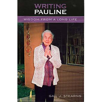 Writing Pauline Wisdom from a Long Life by Stearns & Gail J.