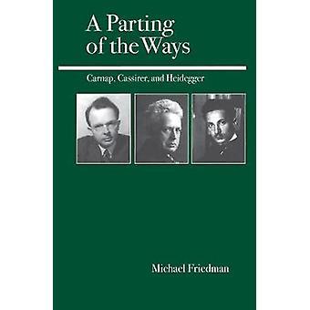 A Parting of the Ways Carnap Cassirer and Heidegger by Friedman & Michael