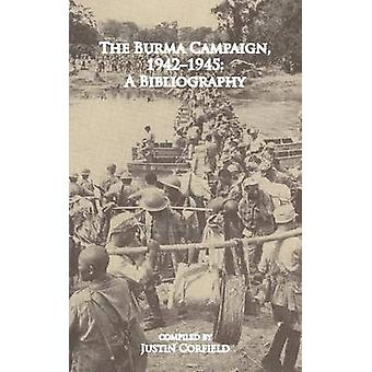 The Burma Campaign 19421945 A Bibliography by Corfield & Justin