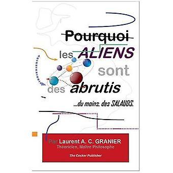 Pourquoi les Aliens sont des Abrutis...du moins des Salauds by Granier & Laurent