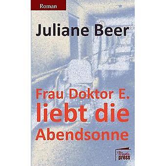 Frau Doktor E. liebt die Abendsonne by Beer & Juliane